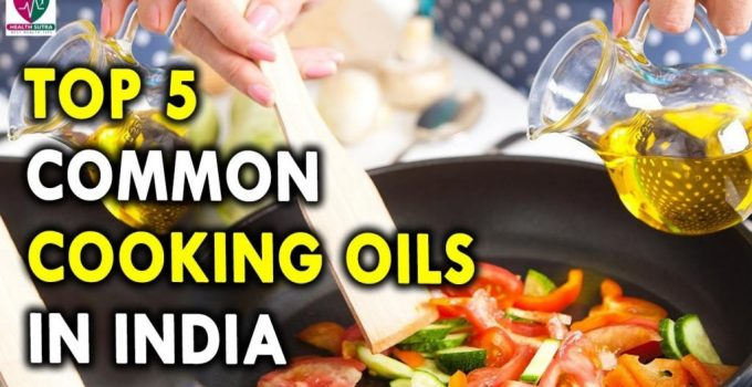 Top 5 Common Cooking Oils in India Best Cooking Oils