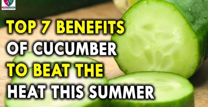 Top 7 Benefits of Cucumber to Beat The Heat This Summer Summer Health Tips