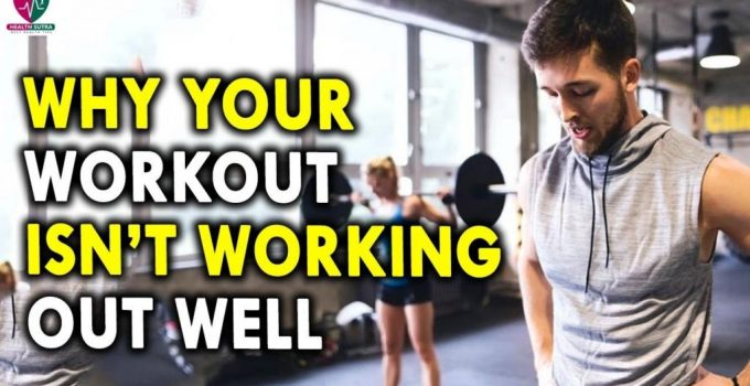 Why Your Workout Isnt Working Out Well Workouts Tips for Mens