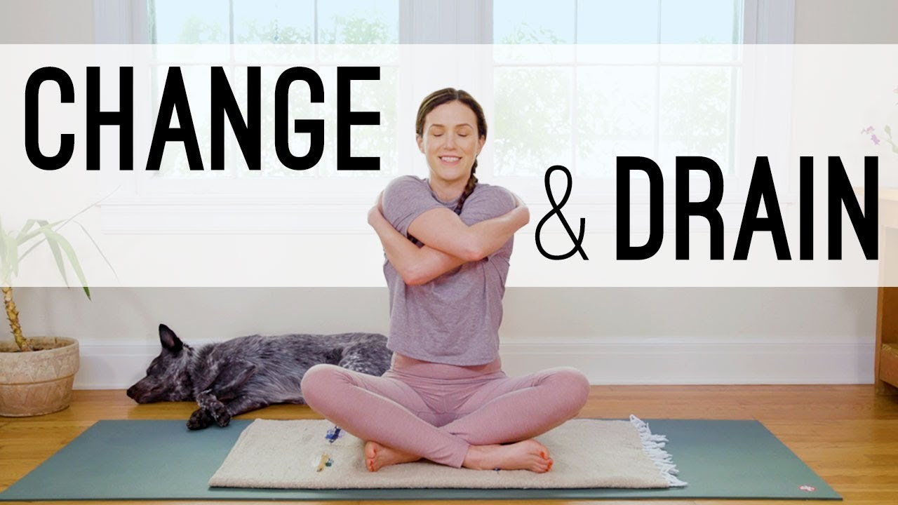Yoga For Change And Drain Yoga With Adriene