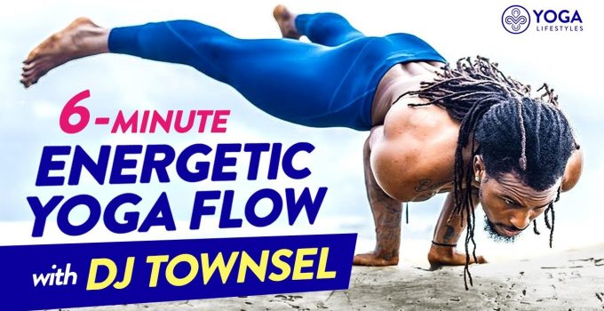 6 Minute Energetic Yoga Flow for Core Upper Body Strength and Muscle Engagement with DJ Townsel